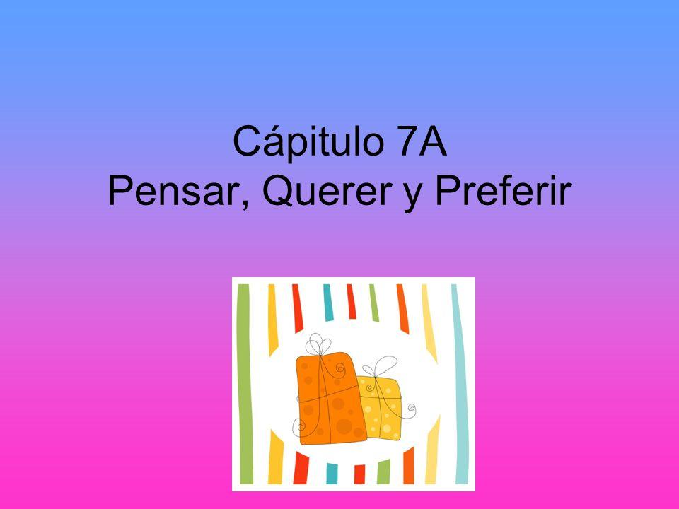 Cápitulo 7A Pensar, Querer y Preferir
