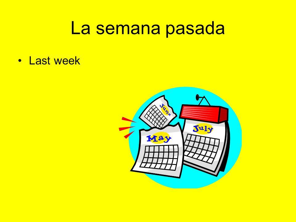 La semana pasada Last week