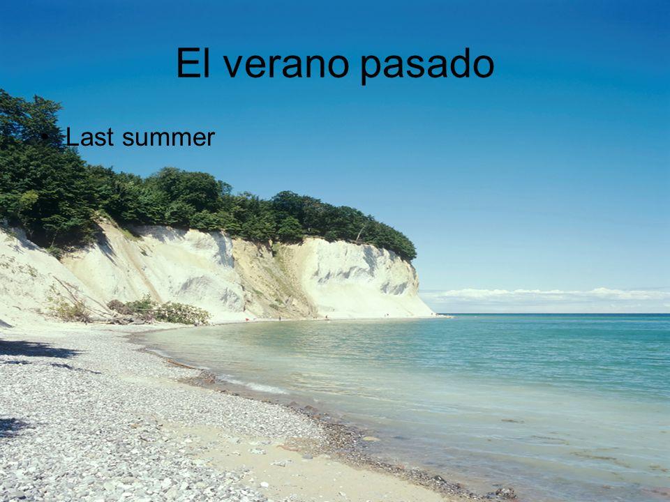 El verano pasado Last summer
