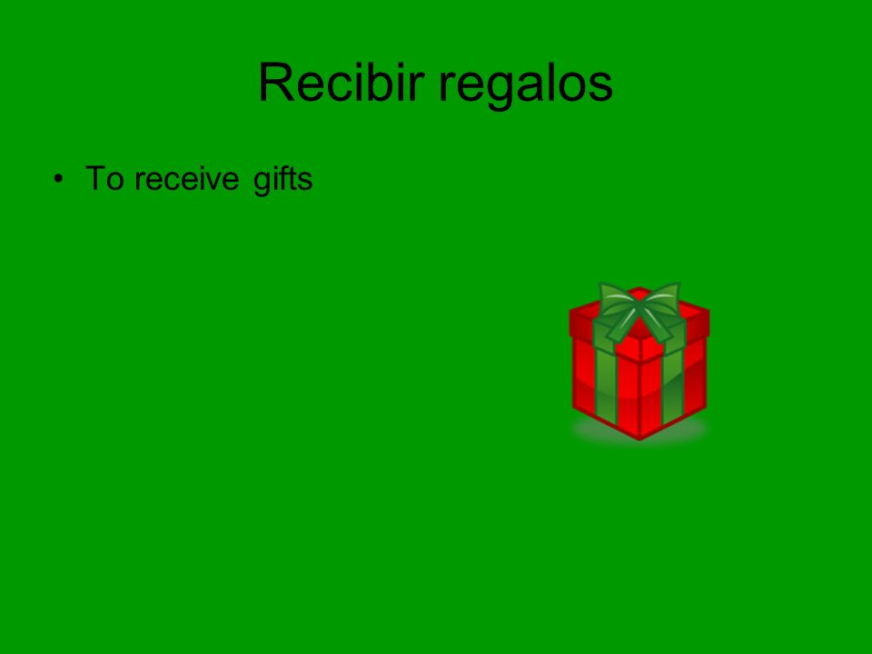 Recibir regalos To receive gifts