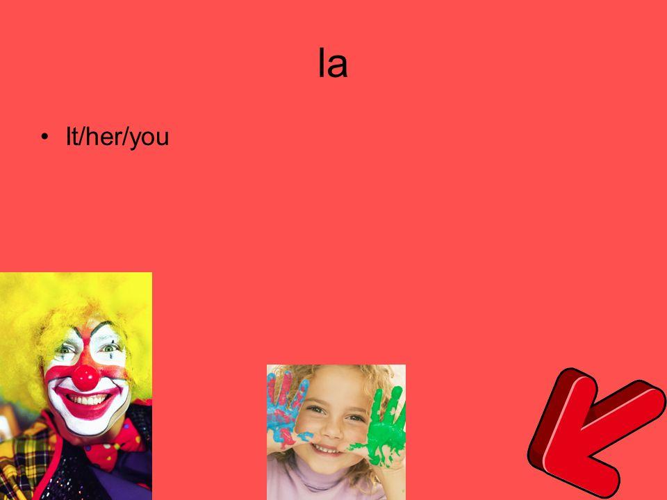 la It/her/you
