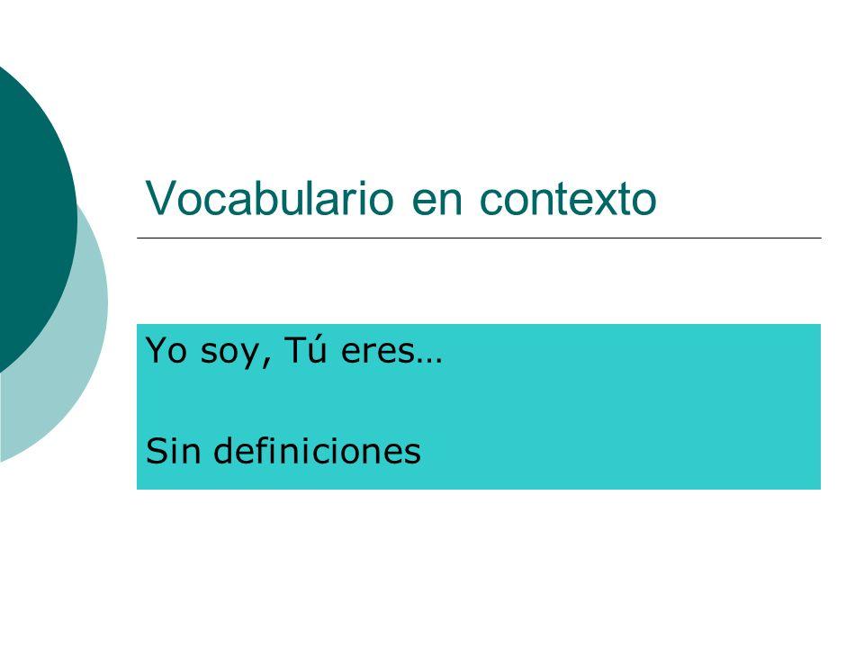 Vocabulario en contexto Yo soy, Tú eres… Sin definiciones