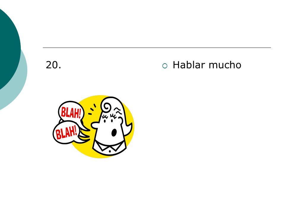 20. Hablar mucho