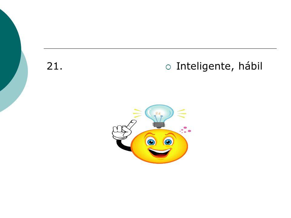 21. Inteligente, hábil