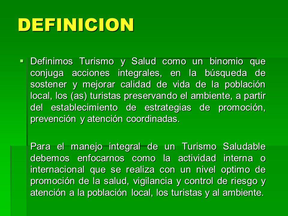 DEFINICION Definimos Turismo y Salud como un binomio que conjuga acciones integrales, en la búsqueda de sostener y mejorar calidad de vida de la pobla