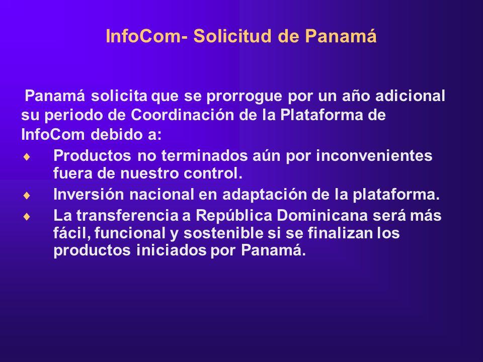 Panamá solicita que se prorrogue por un año adicional su periodo de Coordinación de la Plataforma de InfoCom debido a: Productos no terminados aún por inconvenientes fuera de nuestro control.