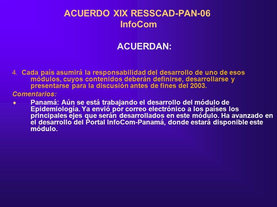 ACUERDO XIX RESSCAD-PAN-06 InfoCom ACUERDAN: 4. Cada país asumirá la responsabilidad del desarrollo de uno de esos módulos, cuyos contenidos deberán d