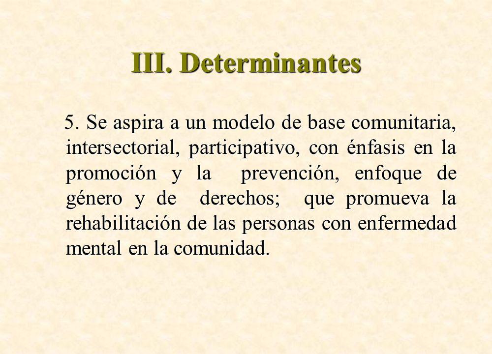 Se aspira a un modelo de base comunitaria, intersectorial, participativo, con énfasis en la promoción y la prevención, enfoque de género y de derechos