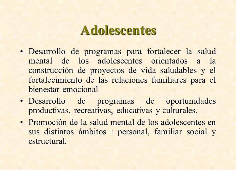Adolescentes Desarrollo de programas para fortalecer la salud mental de los adolescentes orientados a la construcción de proyectos de vida saludables