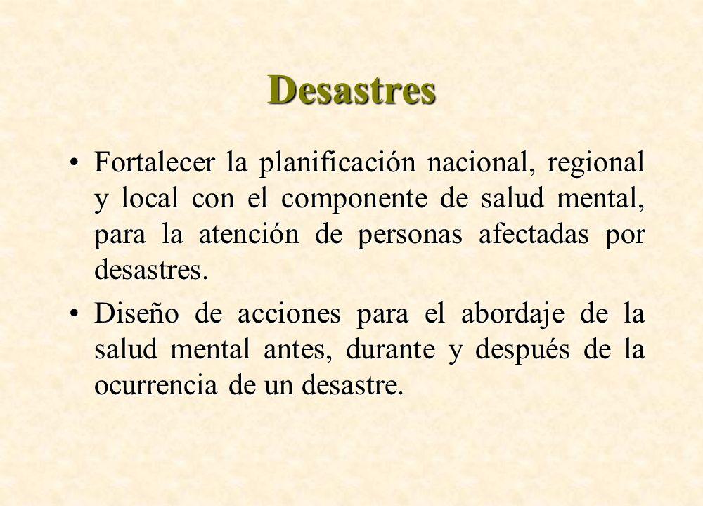 Desastres Fortalecer la planificación nacional, regional y local con el componente de salud mental, para la atención de personas afectadas por desastr