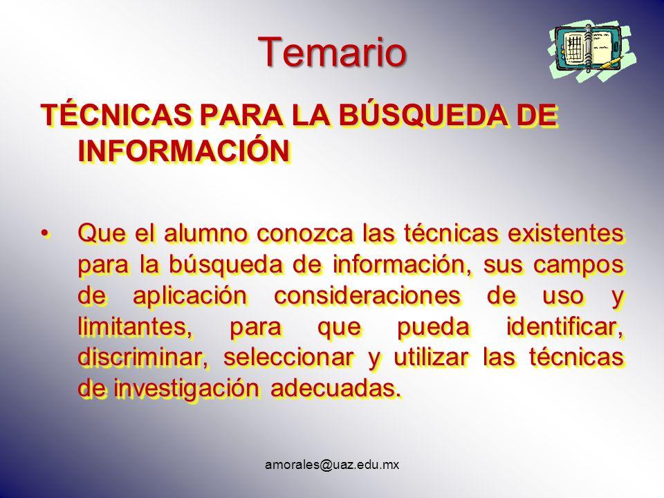 Temario TÉCNICAS PARA LA BÚSQUEDA DE INFORMACIÓN Que el alumno conozca las técnicas existentes para la búsqueda de información, sus campos de aplicaci
