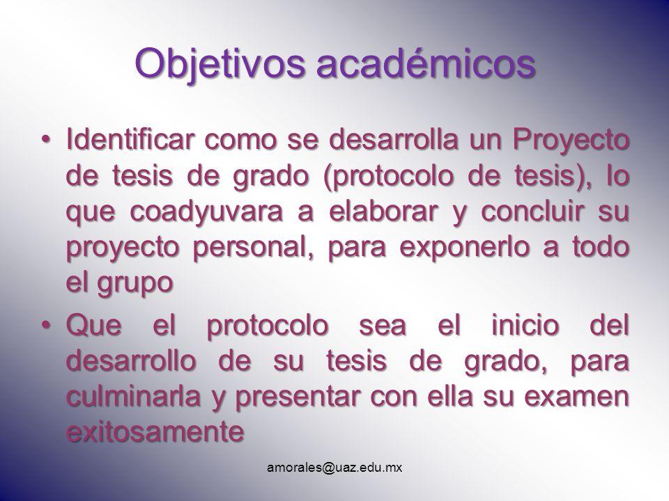Objetivos académicos Identificar como se desarrolla un Proyecto de tesis de grado (protocolo de tesis), lo que coadyuvara a elaborar y concluir su pro