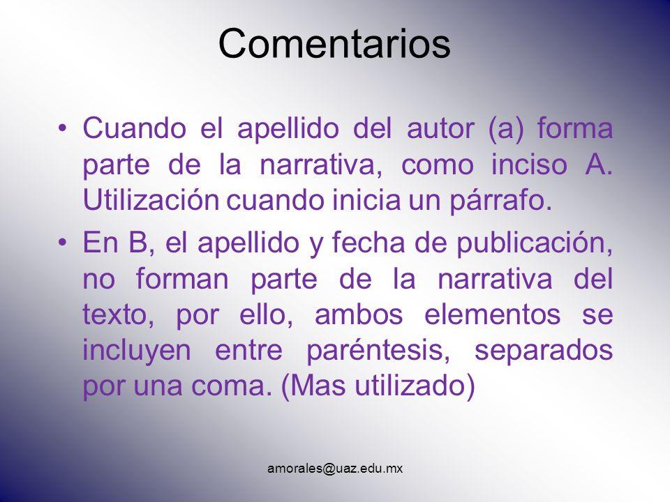 amorales@uaz.edu.mx Comentarios Cuando el apellido del autor (a) forma parte de la narrativa, como inciso A. Utilización cuando inicia un párrafo. En