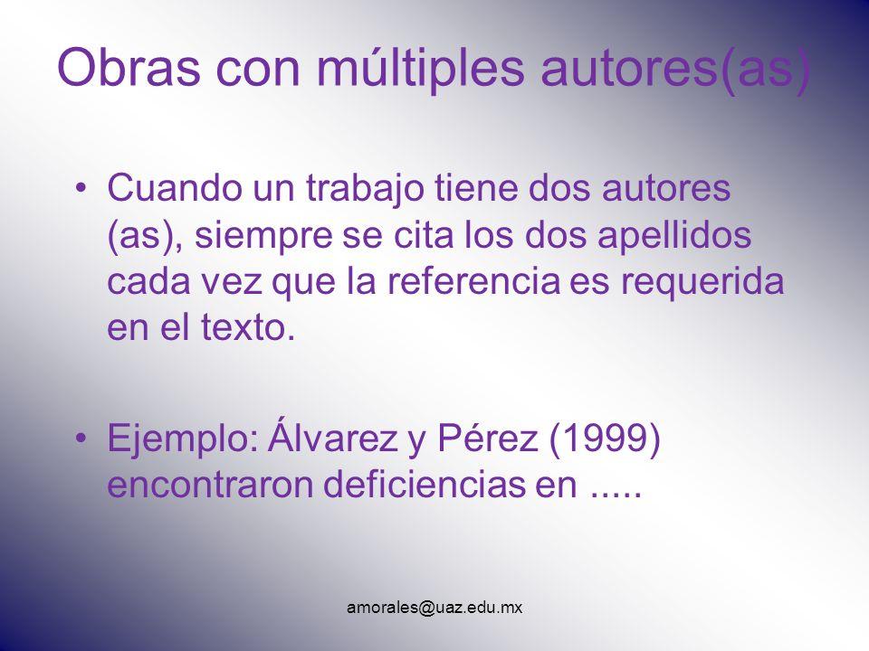 amorales@uaz.edu.mx Obras con múltiples autores(as) Cuando un trabajo tiene dos autores (as), siempre se cita los dos apellidos cada vez que la refere