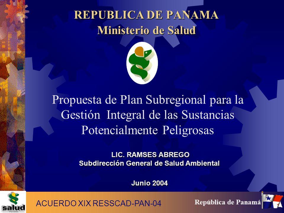 2 República de Panamá ANTECEDENTES: En la XIX, RESSCAD, realizada en Panamá en el 2003, quedo evidenciado el riesgo que representa a la Salud Publica, el manejo inadecuado de la Sustancias Potencialmente Peligrosas, ante este hecho, la República de Panamá se ofreció para coordinar la elaboración de PSRGISPP, con el apoyo d la OPS/OMS y el concurso de los países miembros ACUERDO XIX RESSCAD-PAN-04