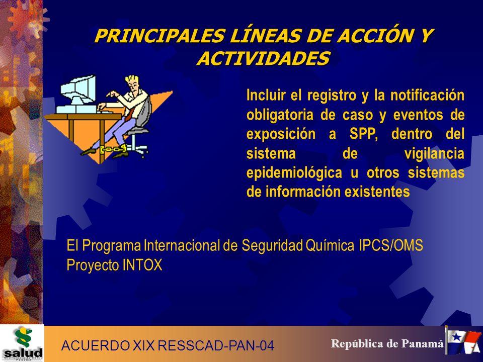 16 República de Panamá PRINCIPALES LÍNEAS DE ACCIÓN Y ACTIVIDADES Incluir el registro y la notificación obligatoria de caso y eventos de exposición a