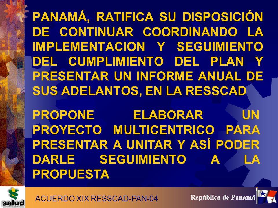 18 República de Panamá PANAMÁ, RATIFICA SU DISPOSICIÓN DE CONTINUAR COORDINANDO LA IMPLEMENTACION Y SEGUIMIENTO DEL CUMPLIMIENTO DEL PLAN Y PRESENTAR