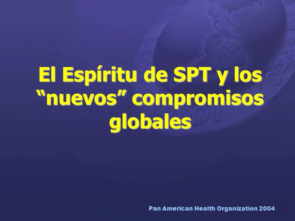 Pan American Health Organization 2004 13 El Espíritu de SPT y los nuevos compromisos globales