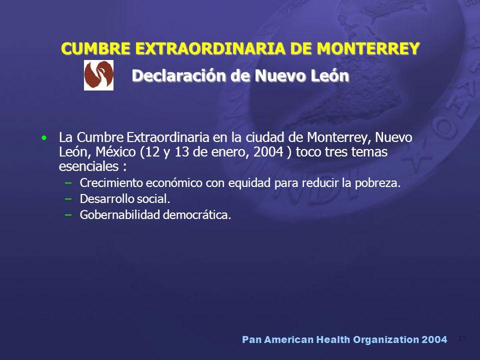 Pan American Health Organization 2004 17 CUMBRE EXTRAORDINARIA DE MONTERREY Declaración de Nuevo León La Cumbre Extraordinaria en la ciudad de Monterr