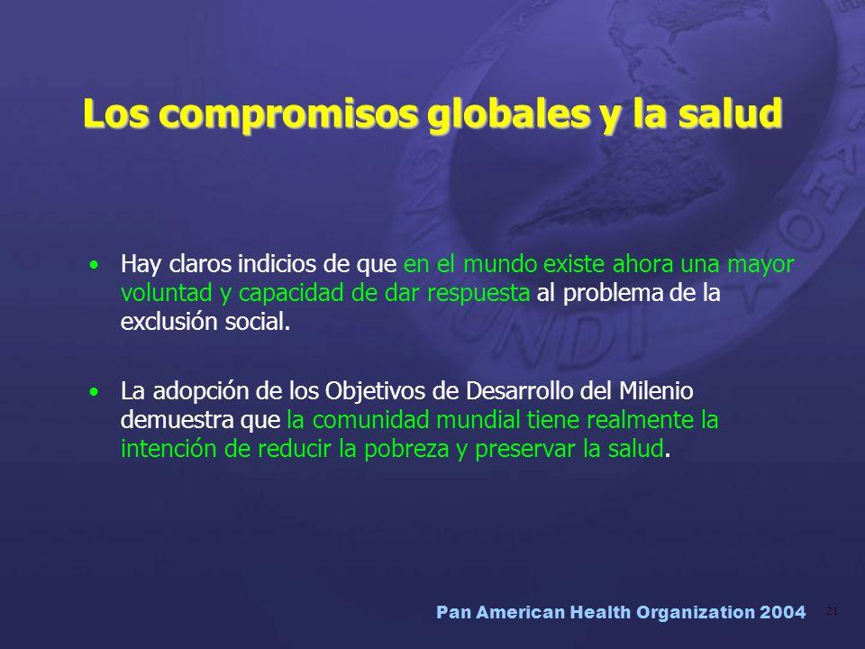 Pan American Health Organization 2004 21 Los compromisos globales y la salud Hay claros indicios de que en el mundo existe ahora una mayor voluntad y
