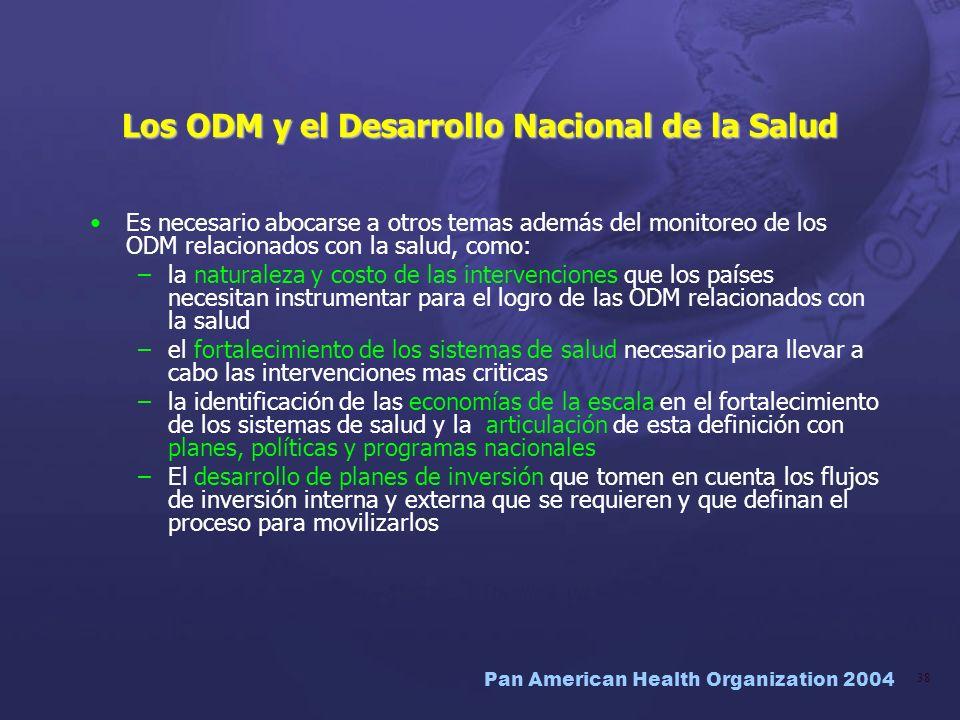 Pan American Health Organization 2004 38 Los ODM y el Desarrollo Nacional de la Salud Es necesario abocarse a otros temas además del monitoreo de los