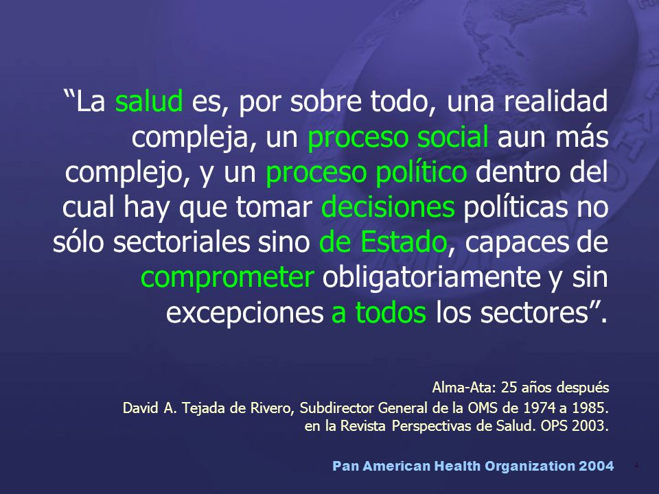 Pan American Health Organization 2004 4 La salud es, por sobre todo, una realidad compleja, un proceso social aun más complejo, y un proceso político