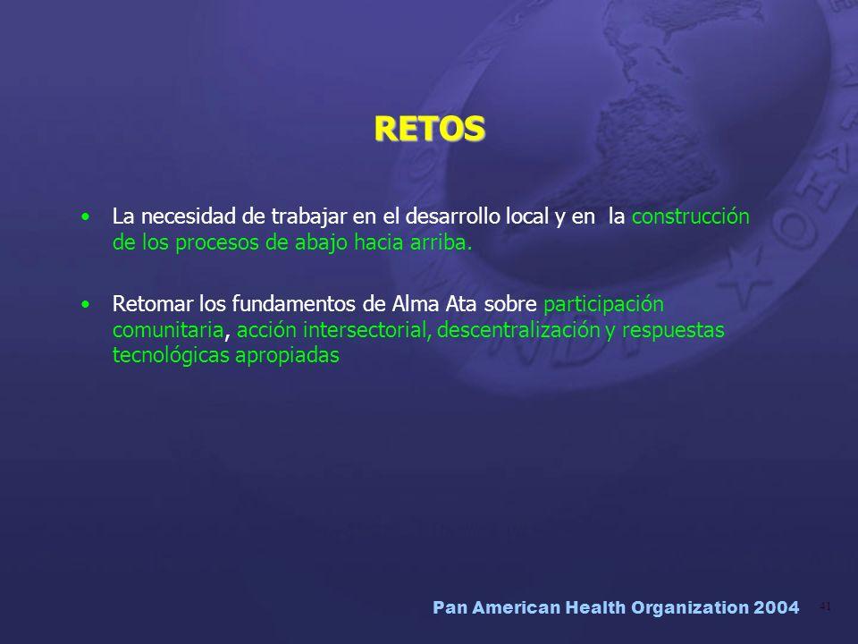 Pan American Health Organization 2004 41 RETOS La necesidad de trabajar en el desarrollo local y en la construcción de los procesos de abajo hacia arr