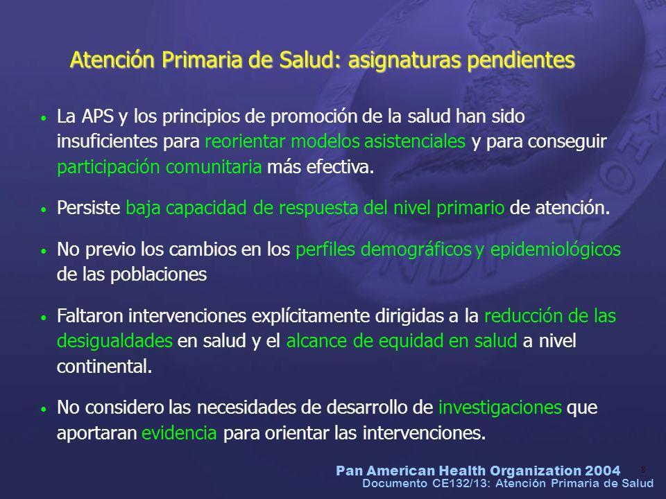 Pan American Health Organization 2004 8 Documento CE132/13: Atención Primaria de Salud Atención Primaria de Salud: asignaturas pendientes La APS y los
