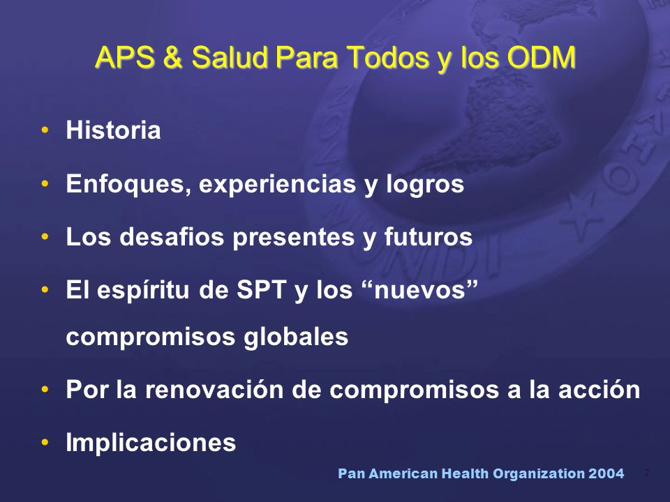 Pan American Health Organization 2004 53 Atención Primaria en Salud Promoción de la Salud Protección Social en Salud Salud como Derecho Humano Información y gestión del conocimiento SPT y ODM Marco de Políticas para la Cooperación Técnica de OPS/OMS