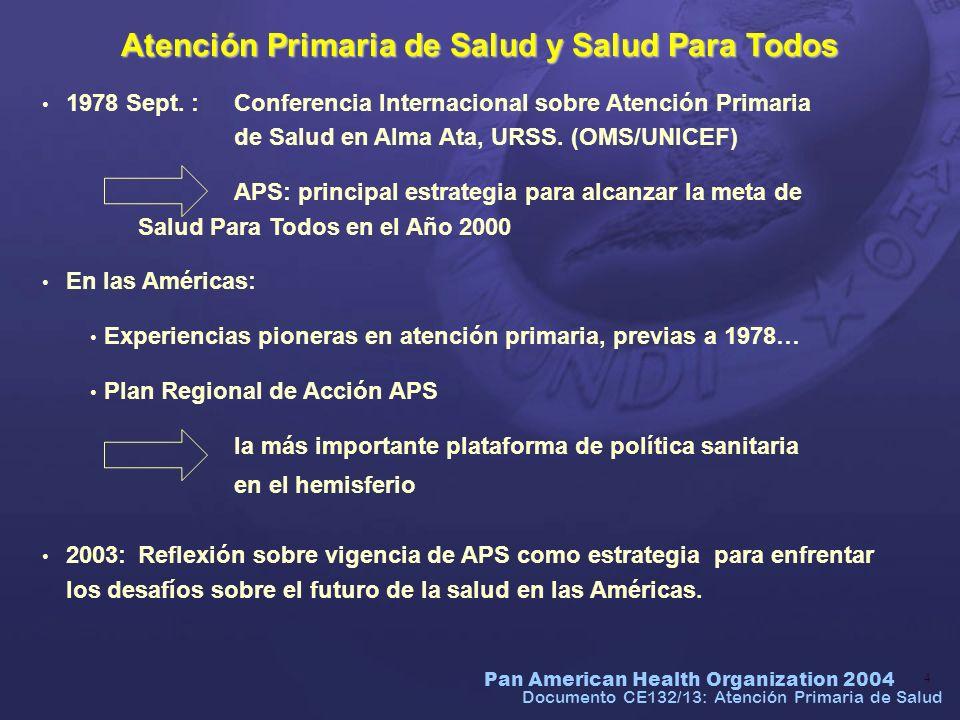 Pan American Health Organization 2004 15 Atención Primaria de Salud: lecciones aprendidas Las interpretaciones erradas, las múltiples distorsiones y los consecuentes fracasos en relación con los verdaderos conceptos del tema, no fueron consecuencia de la Conferencia.