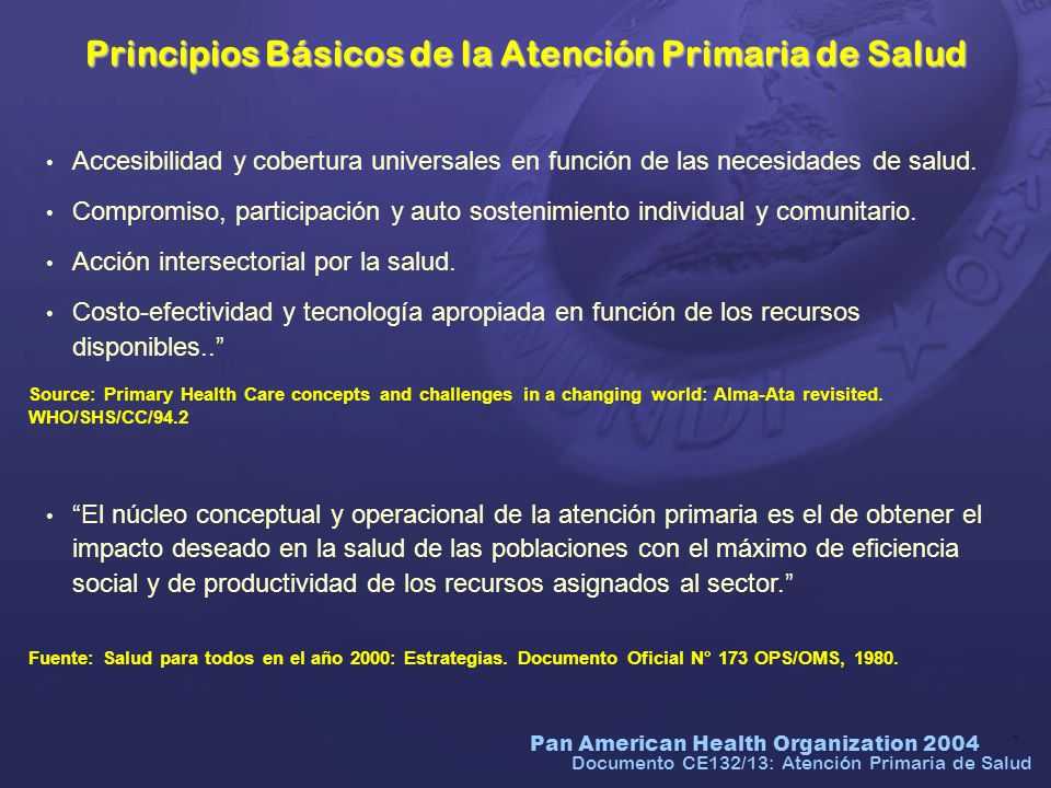 Pan American Health Organization 2004 28 Las condiciones que dieron origen a la meta social y política de Salud para Todos y a la estrategia, también social y política, de la atención primaria de salud, no sólo subsisten sino que se han profundizado.