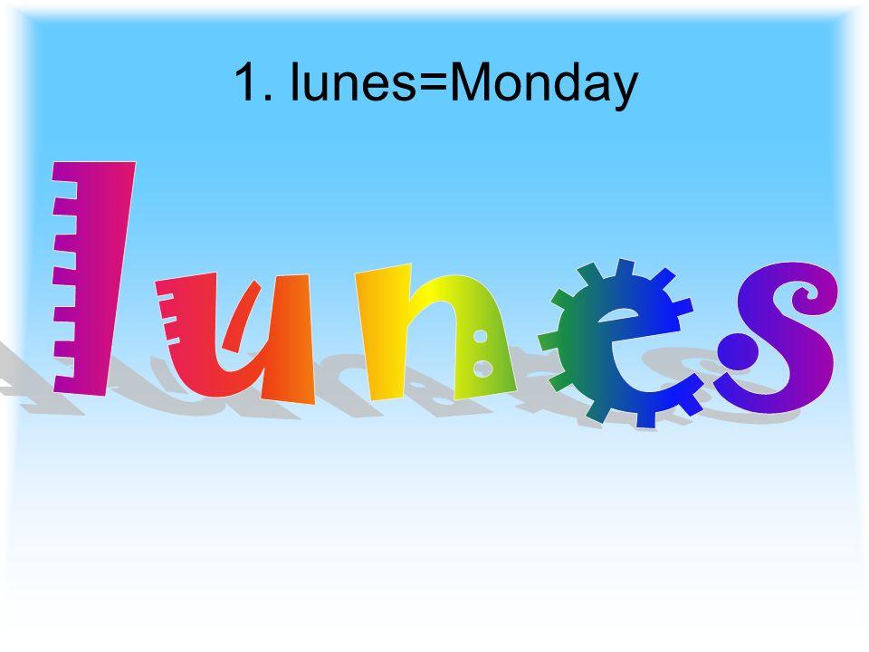 1. lunes=Monday