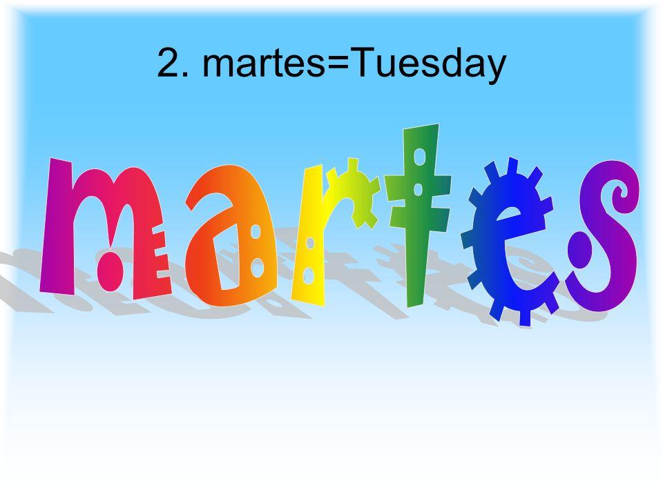 2. martes=Tuesday
