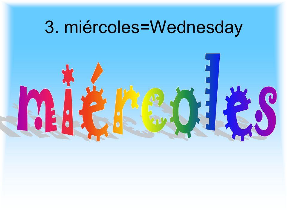 3. miércoles=Wednesday