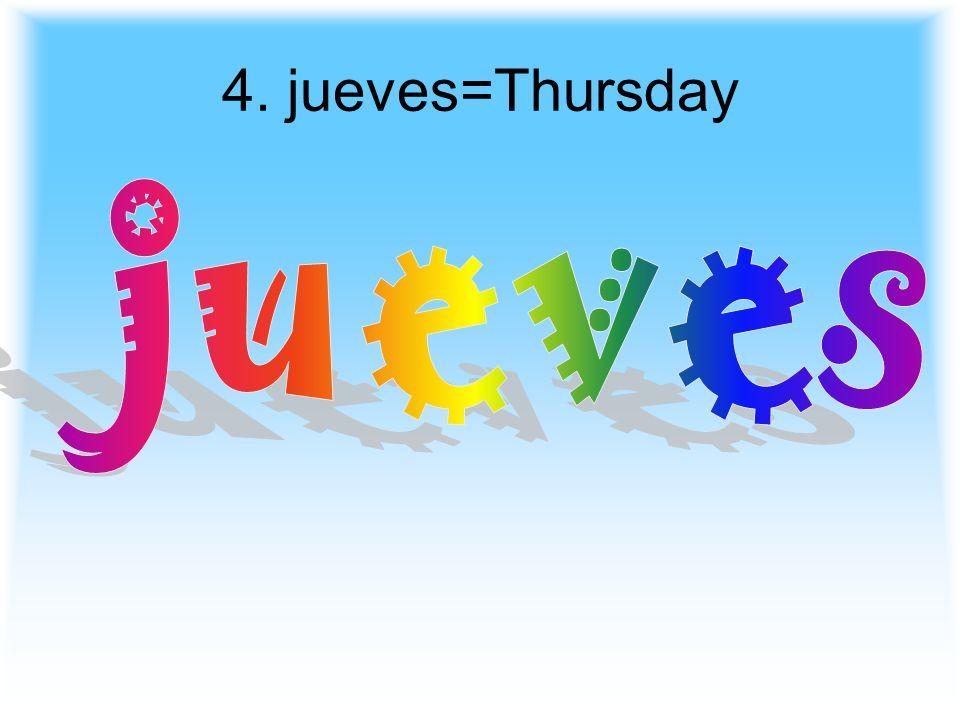 4. jueves=Thursday