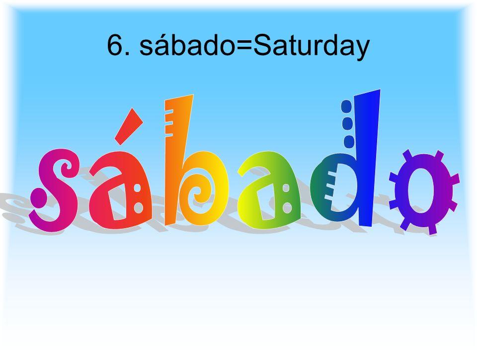6. sábado=Saturday
