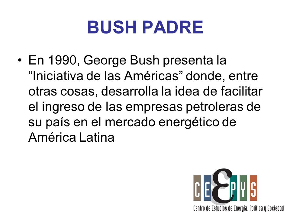 BUSH PADRE En 1990, George Bush presenta la Iniciativa de las Américas donde, entre otras cosas, desarrolla la idea de facilitar el ingreso de las emp