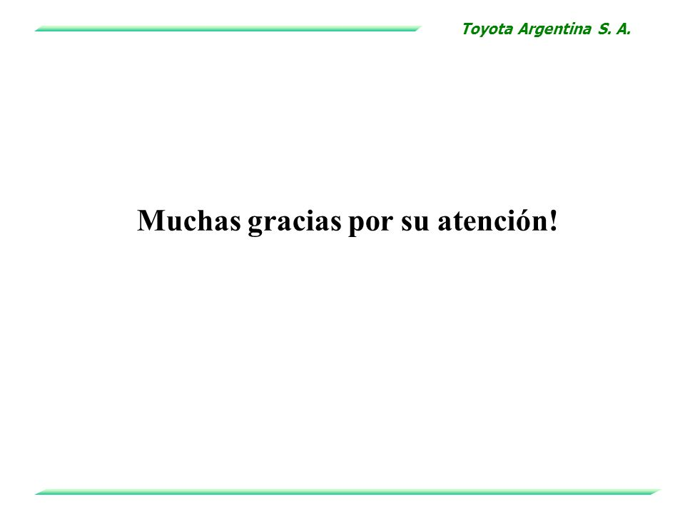 Toyota Argentina S. A. Muchas gracias por su atención!