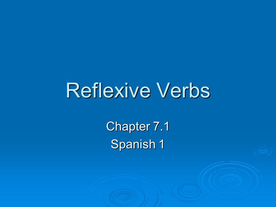 Reflexive Verbs Chapter 7.1 Spanish 1