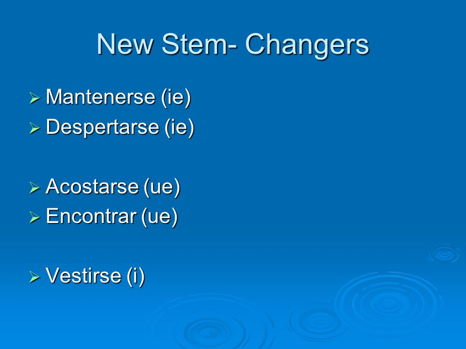 New Stem- Changers Mantenerse (ie) Mantenerse (ie) Despertarse (ie) Despertarse (ie) Acostarse (ue) Acostarse (ue) Encontrar (ue) Encontrar (ue) Vesti