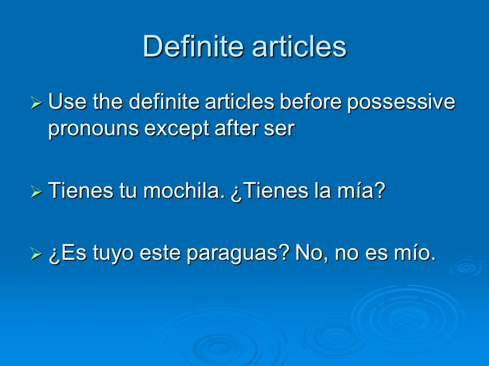 Definite articles Use the definite articles before possessive pronouns except after ser Use the definite articles before possessive pronouns except af
