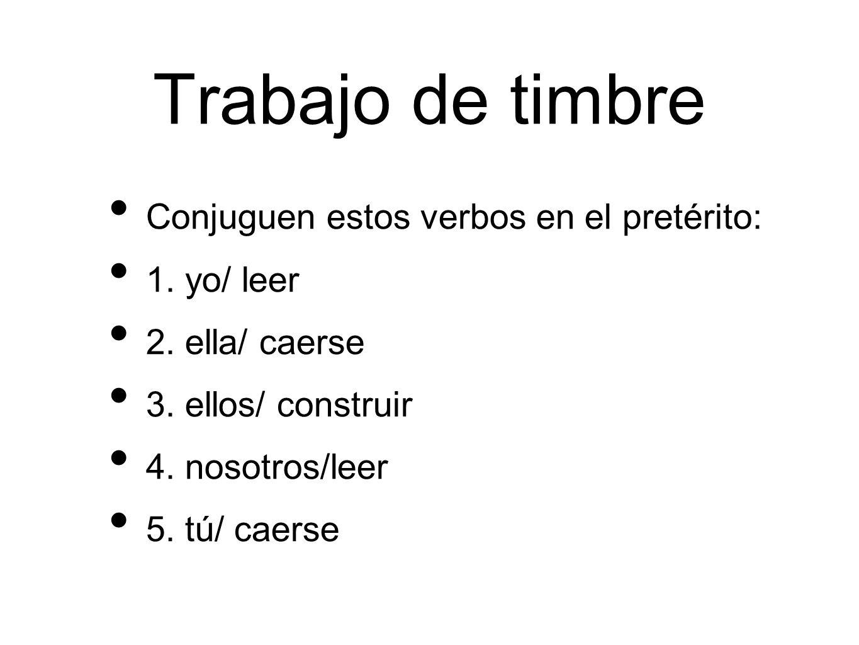 Trabajo de timbre Conjuguen estos verbos en el pretérito: 1.