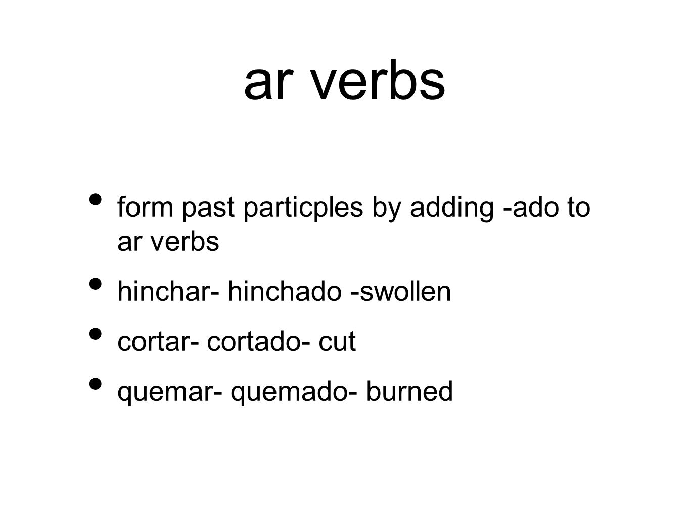 er/ir for ir/er verbs add -ido herir- herido injured torcer-torcido twisted