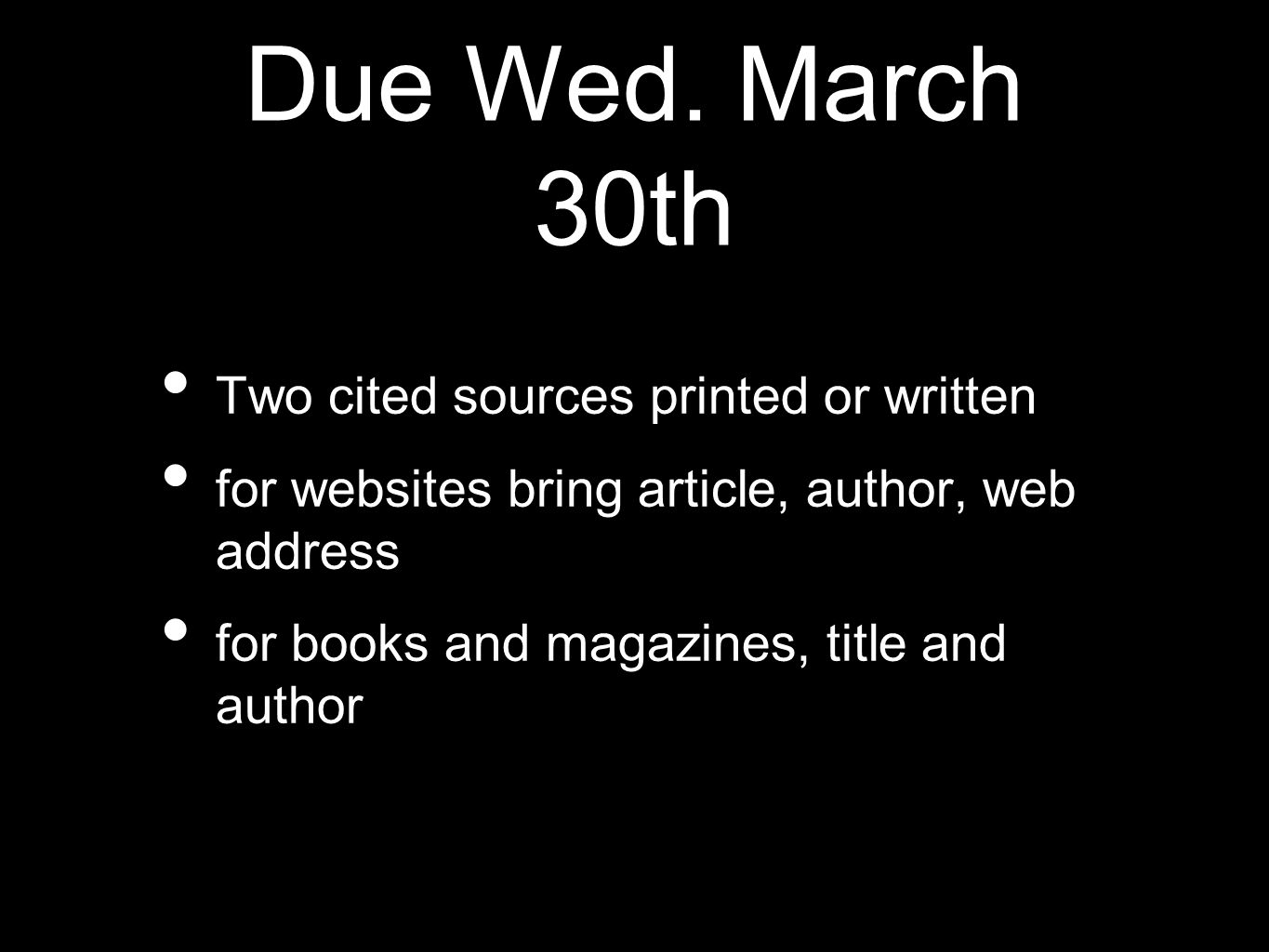 Due Wed. March 30th Two cited sources printed or written for websites bring article, author, web address for books and magazines, title and author