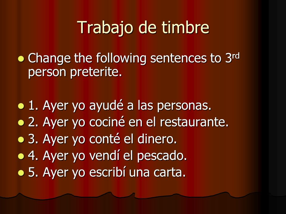 Trabajo de timbre Change the following sentences to 3 rd person preterite.