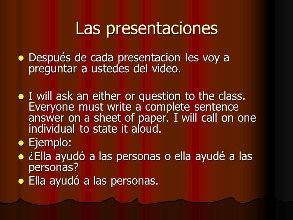 Las presentaciones Después de cada presentacion les voy a preguntar a ustedes del video.