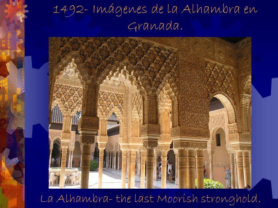 1492-Fernando e Isabel expulsaron al último rey moro (musulmán) en Granada. La Alhambra- the last Moorish stronghold.