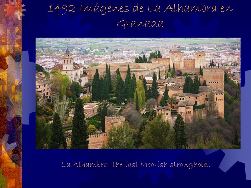 La Alhambra- the last Moorish stronghold.