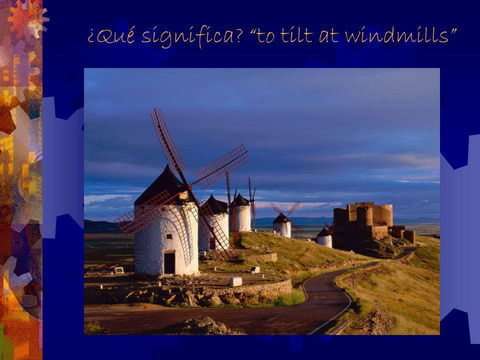 La Mancha La Mancha is derived from the Moorish words for parched earth. Windmills were built to irrigate this dry, desert- like landscape for the oli
