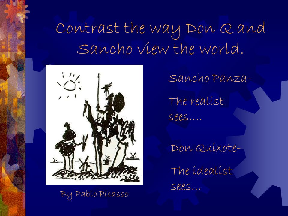 Don Quixote and Sancho Panza By Pablo Picasso Sancho Panza- The realist Don Quixote- The idealist